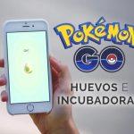 Trucos para usar bien las incubadoras y los huevos en Pokémon GO